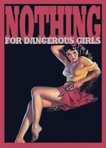 nothing for dangerous girls